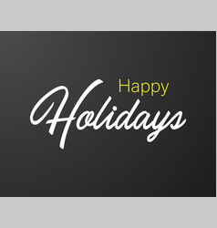 happy holidays typography black background for vector image