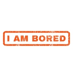 I Am Bored Rubber Stamp vector image