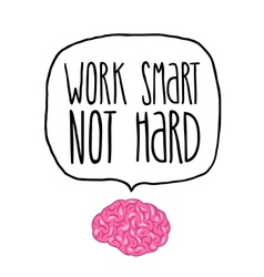 Work smart not hard vector