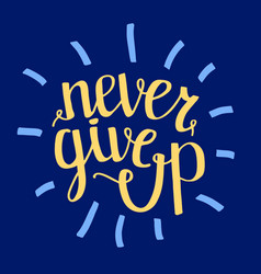 never give up motivational quote handdrawn vector image