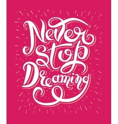 Never stop dreaming Inspirational text vector