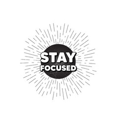 Stay focused motivation quote motivational slogan vector
