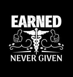 earned never given - nurse quotes vector image