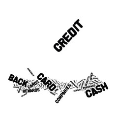 The benefits of cash back credit cards text vector