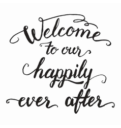 Welcome to our happily ever after calligraphy vector image