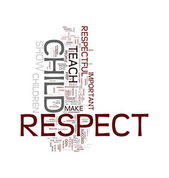 teach your child to give respect and they will vector image