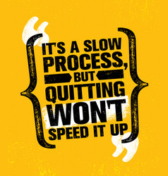 its a slow process but quitting wont speed it up vector image
