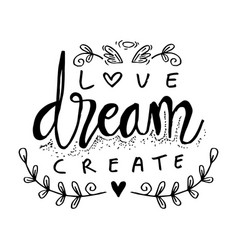 love dream create motivational quote vector image