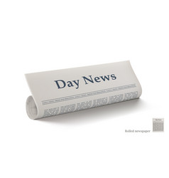 Realistic rolled newspaper with big title day news vector