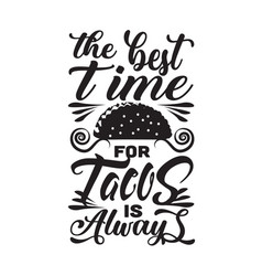 Tacos quote good for cricut best time vector