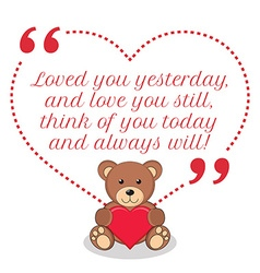 Inspirational love quote Loved you yesterday and vector image