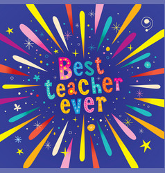 Best teacher ever greeting card vector
