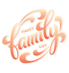 hand drawn lettering happy family day ink vector image