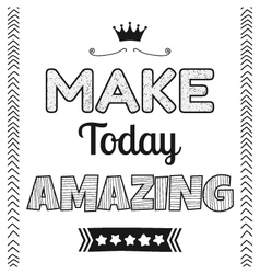 Make today amazing quote phrase vector image