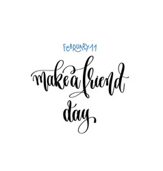 February 11 - make a friend day - hand lettering vector