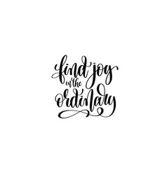 find joy in the ordinary - hand written lettering vector image