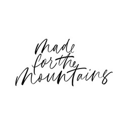 Made for mountains ink pen calligraphy vector