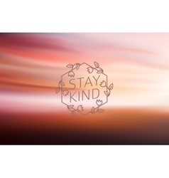 Abstract Blurred background with sign stay kind vector