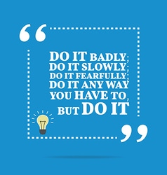 Inspirational motivational quote Do it badly do it vector image