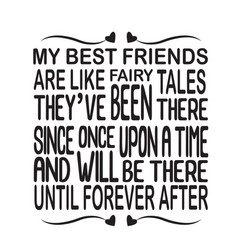 friendship quote and saying my best friends are vector image