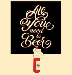 All you need is beer calligraphic beer design vector
