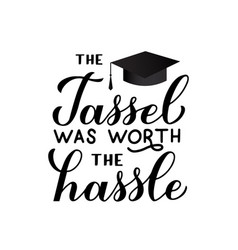 The tassel was worth hassle calligraphy hand vector