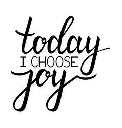 today i choose joy vector image