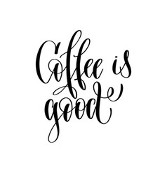 coffee is good - black and white hand lettering vector image