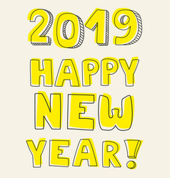 happy new year 2019 hand drawn yellow sign vector image