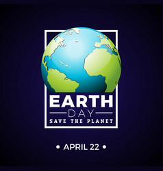Earth day with planet and lettering vector