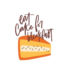 eat cake for breakfast slogan message or phrase vector image