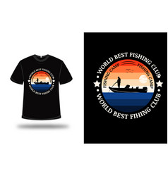 t-shirt world best fishing color orange and blue vector image