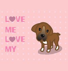 love me love my dog cartoon design vector image