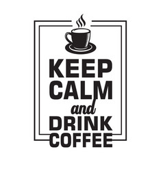 coffee quote keep calm and drink vector image
