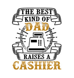 cashier father day quote and saying good for vector image