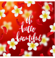 hand drawn calligraphy oh hello beautiful vector image