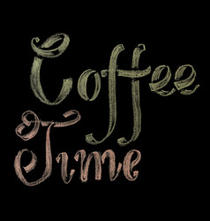 hand drawn chalk lettering coffee time vector image