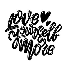 love yourself more lettering phrase isolated vector image