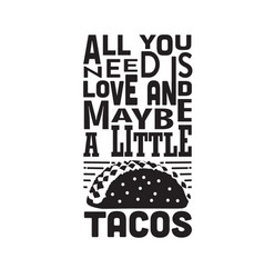Tacos quote good for cricut all you need is love vector