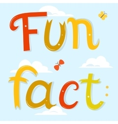 Fun fact lettering Cartoon letters over blue sky vector image