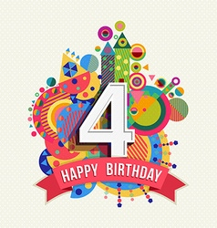 Happy birthday 4 year greeting card poster color vector image vector image