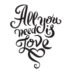 all you need is love handwritten inscription vector image