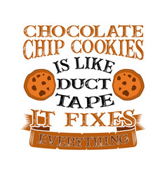 Chocolate chip cookies is like duct tape it fixes vector