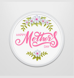 Hand drawn lettering happy mothers day in a round vector