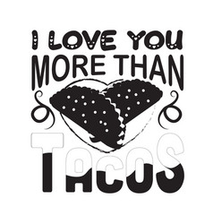 Tacos quote good for cricut i love you more than vector