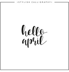 Hello april Time of year Phrase in english vector image vector image