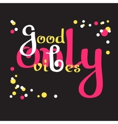 Good vibes only Hand drawn lettering Retro vector image