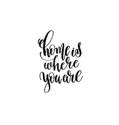 home is where you are - hand written lettering vector image