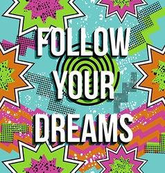 Inspiration quote motivation dream retro pop comic vector image