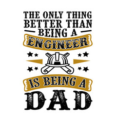 only thing better than being a engineer vector image